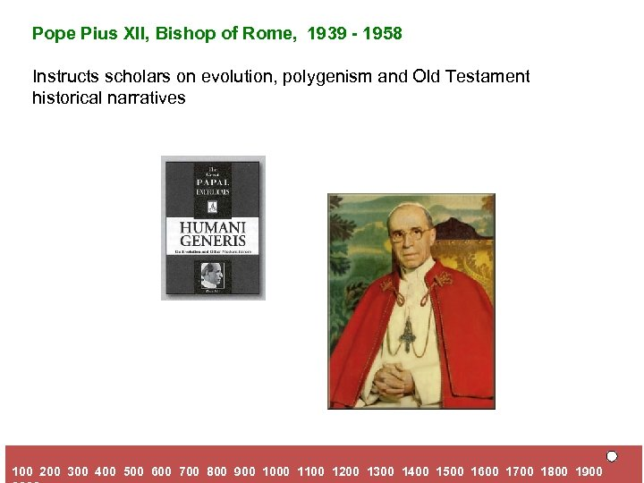 Pope Pius XII, Bishop of Rome, 1939 - 1958 Instructs scholars on evolution, polygenism