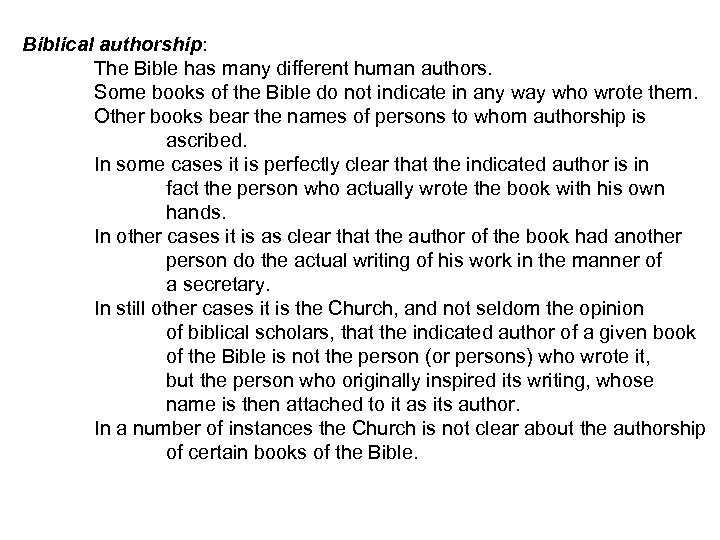 Biblical authorship: The Bible has many different human authors. Some books of the Bible