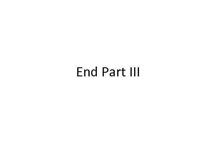End Part III
