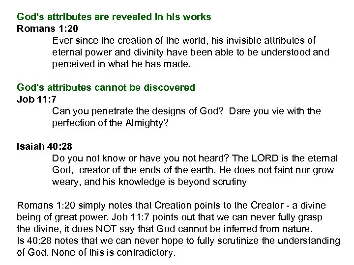 God's attributes are revealed in his works Romans 1: 20 Ever since the creation
