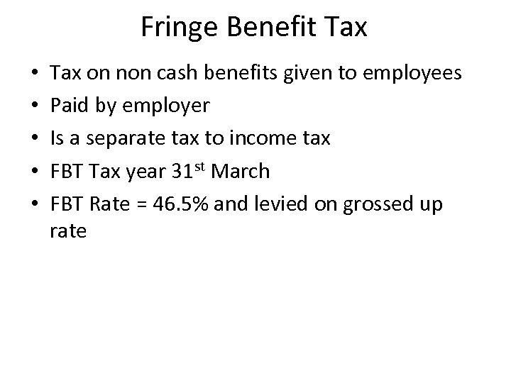 Fringe Benefit Tax • • • Tax on non cash benefits given to employees