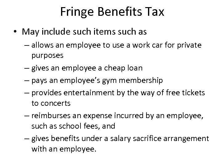 Fringe Benefits Tax • May include such items such as – allows an employee