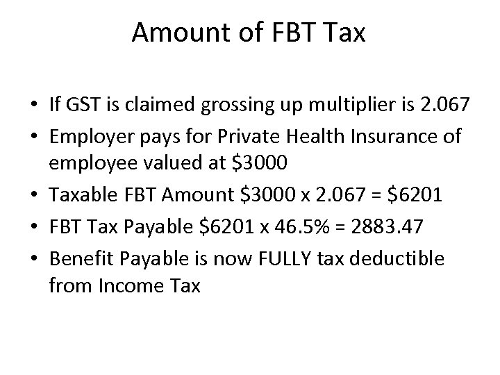 Amount of FBT Tax • If GST is claimed grossing up multiplier is 2.