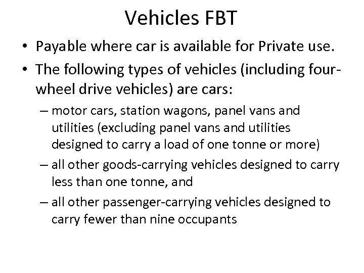 Vehicles FBT • Payable where car is available for Private use. • The following