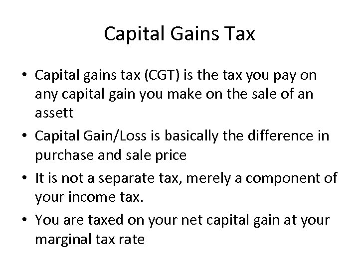 Capital Gains Tax • Capital gains tax (CGT) is the tax you pay on