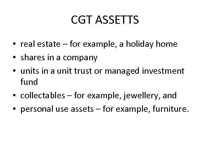 CGT ASSETTS • real estate – for example, a holiday home • shares in