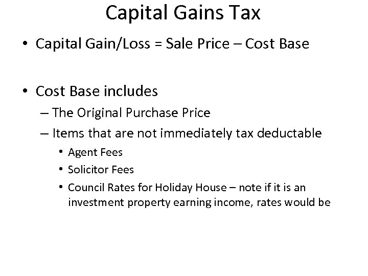 Capital Gains Tax • Capital Gain/Loss = Sale Price – Cost Base • Cost