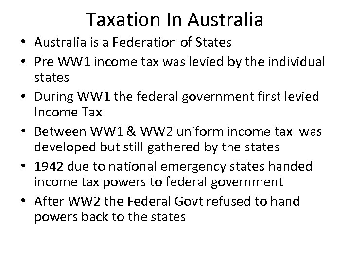 Taxation In Australia • Australia is a Federation of States • Pre WW 1