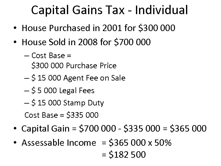 Capital Gains Tax - Individual • House Purchased in 2001 for $300 000 •