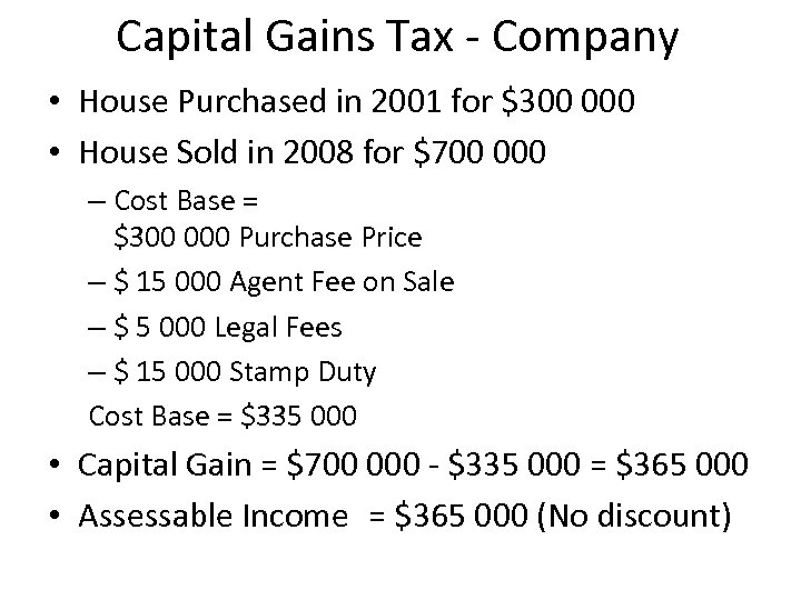 Capital Gains Tax - Company • House Purchased in 2001 for $300 000 •