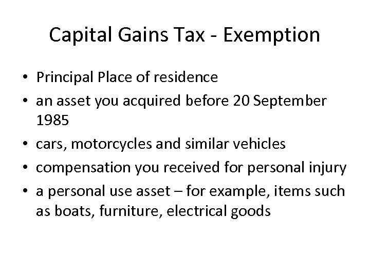 Capital Gains Tax - Exemption • Principal Place of residence • an asset you