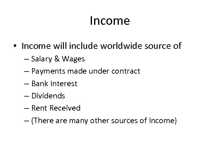 Income • Income will include worldwide source of – Salary & Wages – Payments