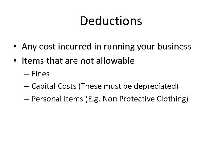 Deductions • Any cost incurred in running your business • Items that are not