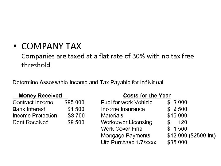 • COMPANY TAX Companies are taxed at a flat rate of 30% with