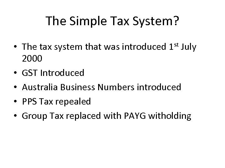 The Simple Tax System? • The tax system that was introduced 1 st July