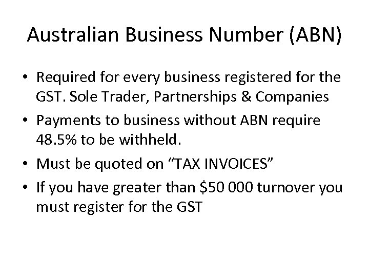 Australian Business Number (ABN) • Required for every business registered for the GST. Sole