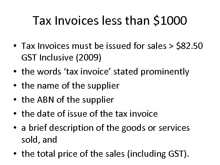 Tax Invoices less than $1000 • Tax Invoices must be issued for sales >