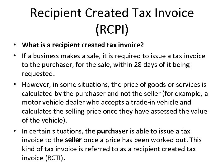 Recipient Created Tax Invoice (RCPI) • What is a recipient created tax invoice? •