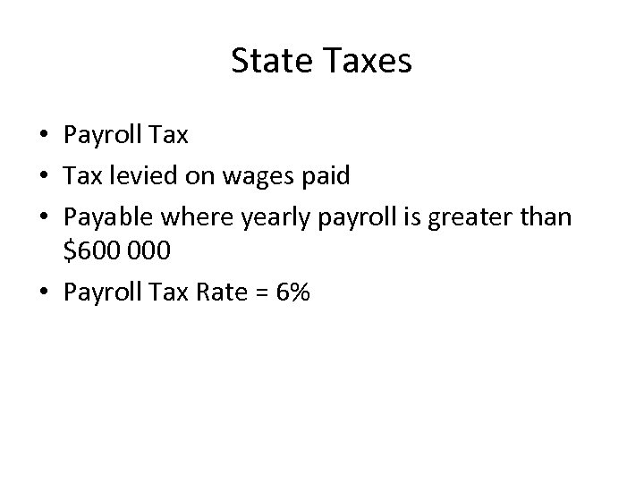 State Taxes • Payroll Tax • Tax levied on wages paid • Payable where