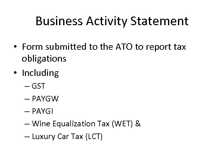 Business Activity Statement • Form submitted to the ATO to report tax obligations •