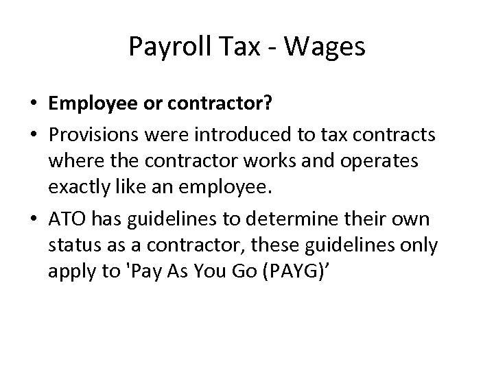 Payroll Tax - Wages • Employee or contractor? • Provisions were introduced to tax