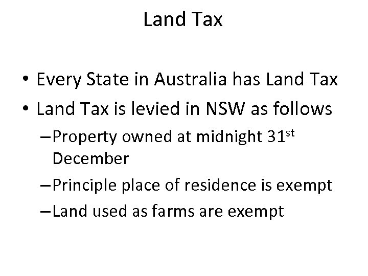 Land Tax • Every State in Australia has Land Tax • Land Tax is
