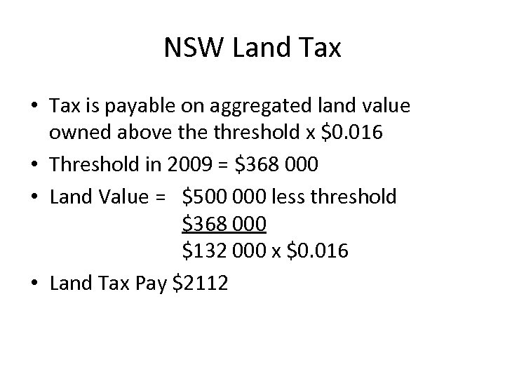NSW Land Tax • Tax is payable on aggregated land value owned above threshold