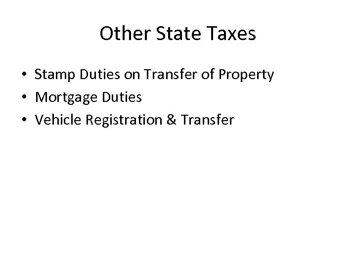 Other State Taxes • Stamp Duties on Transfer of Property • Mortgage Duties •