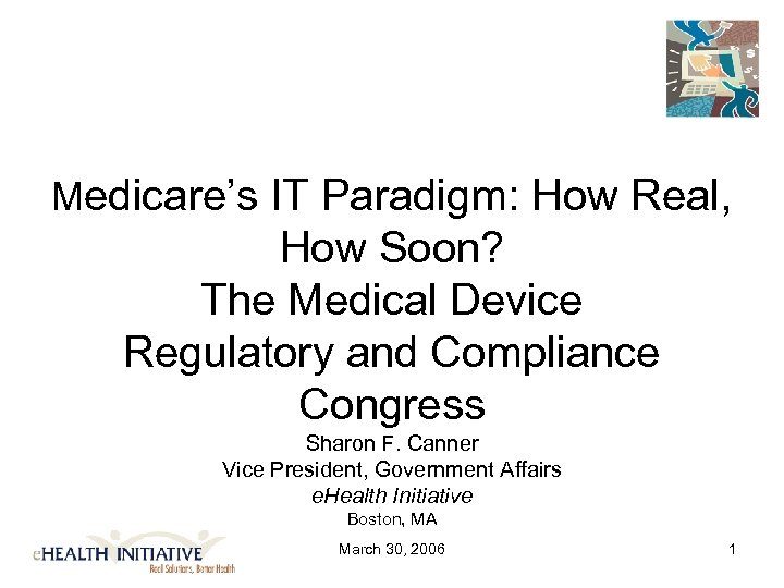 Medicare's IT Paradigm: How Real, How Soon? The Medical Device Regulatory and Compliance Congress