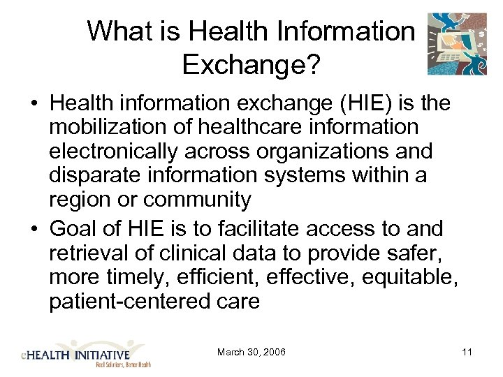 What is Health Information Exchange? • Health information exchange (HIE) is the mobilization of