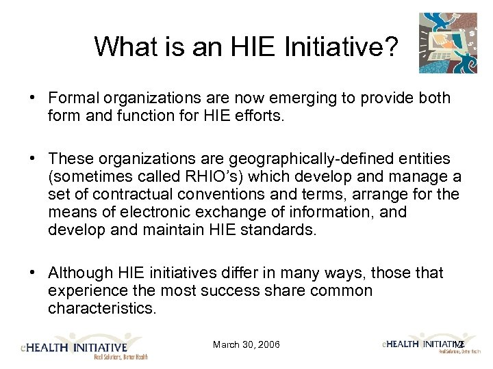 What is an HIE Initiative? • Formal organizations are now emerging to provide both