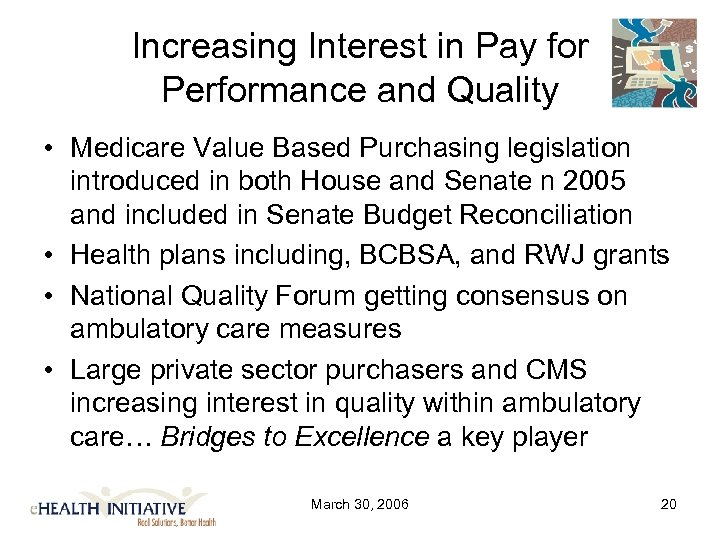 Increasing Interest in Pay for Performance and Quality • Medicare Value Based Purchasing legislation