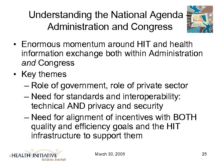 Understanding the National Agenda – Administration and Congress • Enormous momentum around HIT and