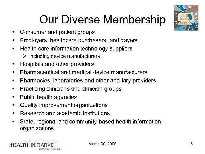 Our Diverse Membership • Consumer and patient groups • Employers, healthcare purchasers, and payers