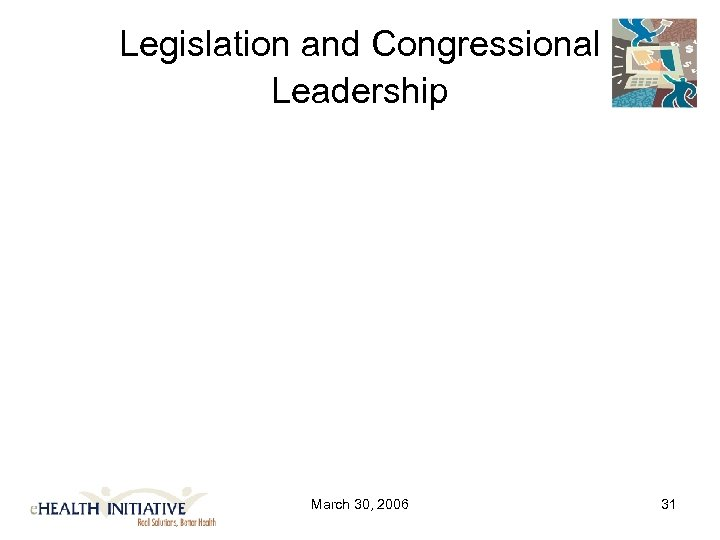 Legislation and Congressional Leadership March 30, 2006 31