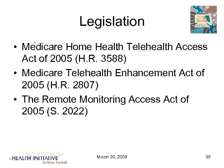 "Legislation "" • Medicare Home Health Telehealth Access Act of 2005 (H. R. 3588)"