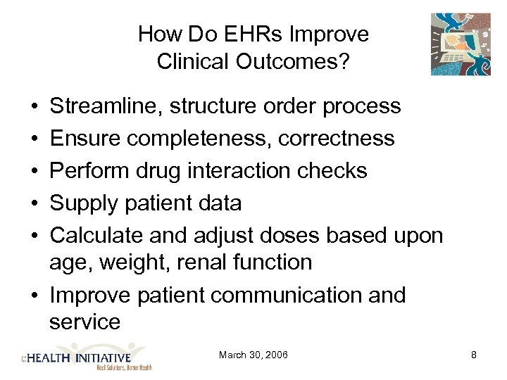 How Do EHRs Improve Clinical Outcomes? • • • Streamline, structure order process Ensure