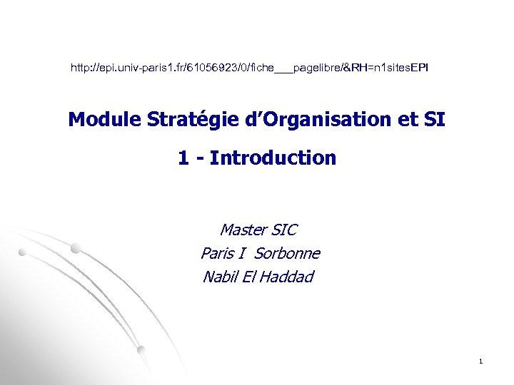 http: //epi. univ-paris 1. fr/61056923/0/fiche___pagelibre/&RH=n 1 sites. EPI Module Stratégie d'Organisation et SI 1