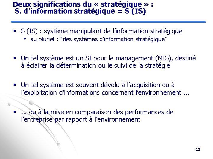Deux significations du « stratégique » : S. d'information stratégique = S (IS) §