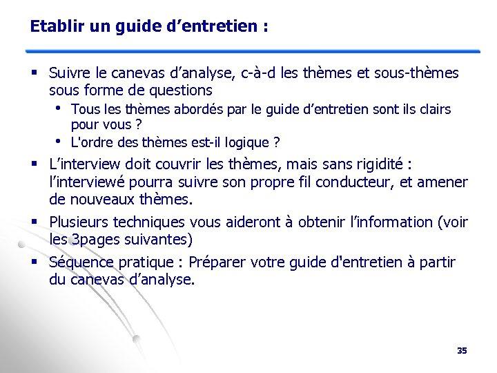 Etablir un guide d'entretien : § Suivre le canevas d'analyse, c-à-d les thèmes et