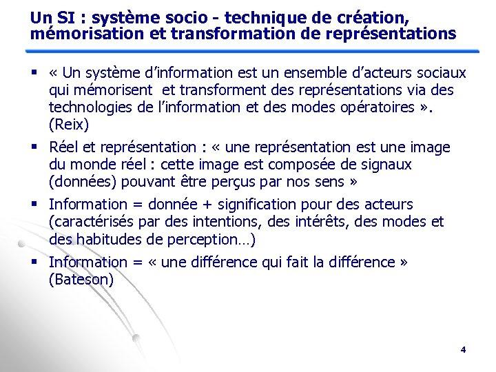 Un SI : système socio - technique de création, mémorisation et transformation de représentations