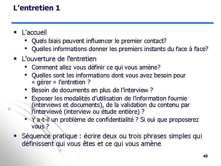 L'entretien 1 § L'accueil • Quels biais peuvent influencer le premier contact? • Quelles