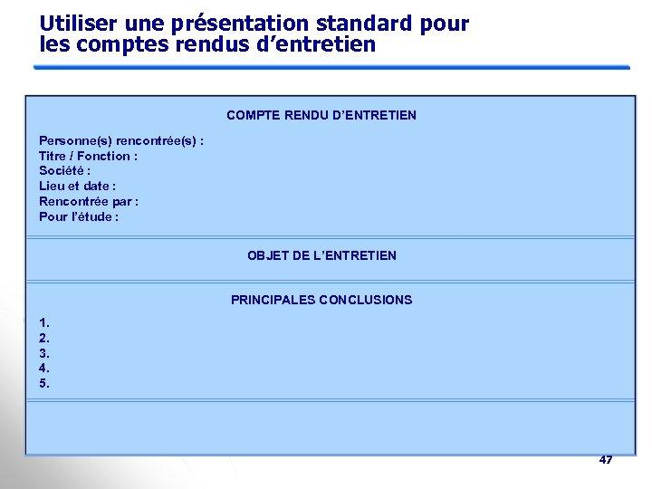 Utiliser une présentation standard pour les comptes rendus d'entretien COMPTE RENDU D'ENTRETIEN Personne(s) rencontrée(s)