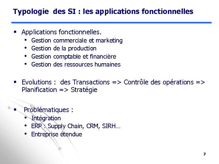 Typologie des SI : les applications fonctionnelles § Applications fonctionnelles. • • Gestion commerciale