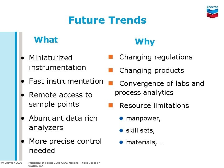Future Trends What • Miniaturized instrumentation Why n Changing regulations n Changing products •
