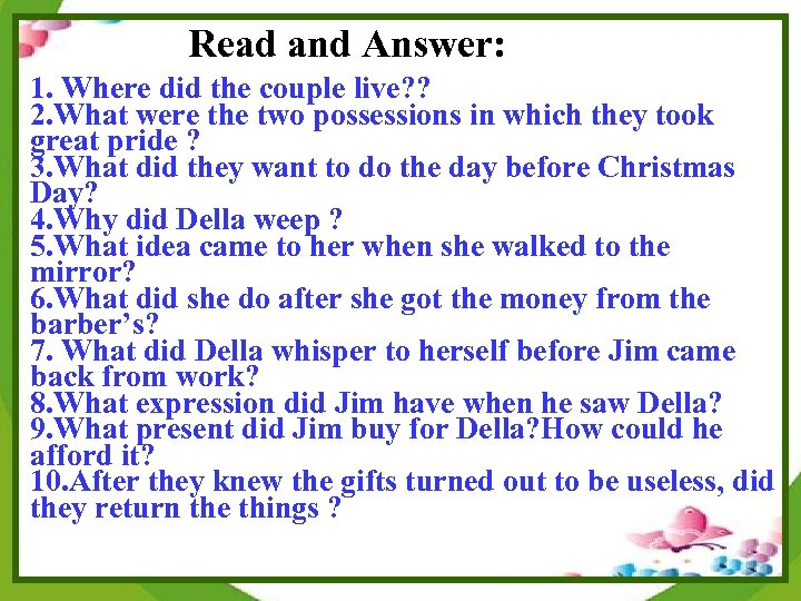 Read and Answer: 1. Where did the couple live? ? care 2. What were
