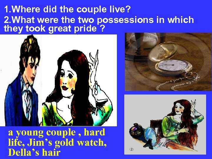 1. Where did the couple live? 2. What were the two possessions in which