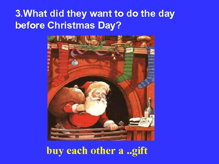 3. What did they want to do the day before Christmas Day? buy each