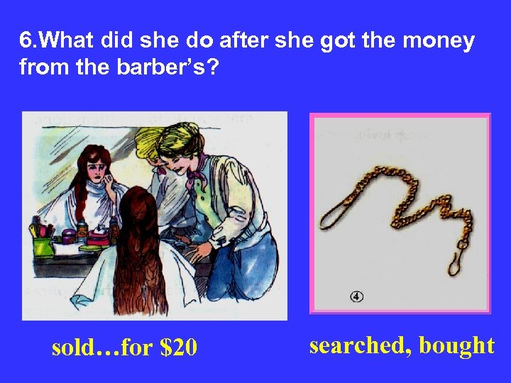 6. What did she do after she got the money from the barber's? sold…for