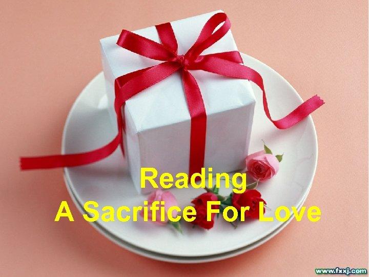 Reading A Sacrifice For Love